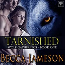 Tarnished: Wolf Gatherings, Book 1 (       UNABRIDGED) by Becca Jameson Narrated by Meghan Kelly