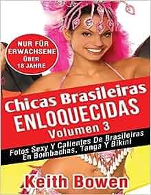 Chicas Brasileiras Enloquecidas Volumen 3: Fotos Sexy Y