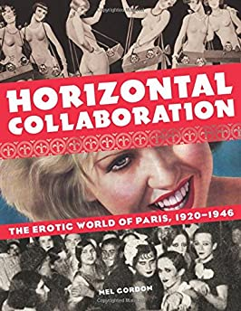 Horizontal Collaboration: The Erotic World of Paris 1920-1946