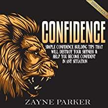 Confidence: Simple Confidence Building Tips that Will Destroy Your Shyness & Help You Become Confident in Any Situation (       UNABRIDGED) by Zayne Parker Narrated by Martin James
