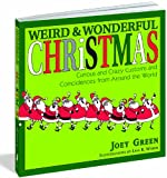 Weird and Wonderful Christmas: Curious and Crazy Customs and Coincidences From Around the  World (1579129242) by Joey Green