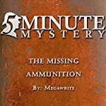 5 Minute Mystery: The Missing Ammunition | Meg A. Write