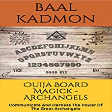 Ouija Board Magick: Archangels Edition: Communicate and Harness the Power of the Great Archangels | Livre audio Auteur(s) : Baal Kadmon Narrateur(s) : Baal Kadmon