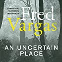 An Uncertain Place (       UNABRIDGED) by Fred Vargas Narrated by David Rintoul
