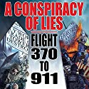 A Conspiracy of Lies: Flight 370 to 9/11 Radio/TV Program by J. Michael Long Narrated by J. Michael Long