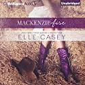 MacKenzie Fire: A Sequel to Shine Not Burn Audiobook by Elle Casey Narrated by Laurie West