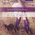 MacKenzie Fire: A Sequel to Shine Not Burn   Elle Casey