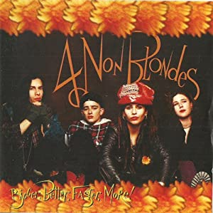 4 non blondes bigger better faster more review