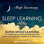 Super Speed Learning for Enhanced Memory & Comprehension: Sleep Learning, Guided Self Hypnosis, Meditation & Affirmations | Jupiter Productions
