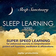Super Speed Learning for Enhanced Memory & Comprehension: Sleep Learning, Guided Self Hypnosis, Meditation & Affirmations  by Jupiter Productions Narrated by Anna Thompson