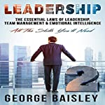 Leadership: The Essential Laws of Leadership, Team Management & Emotional Intelligence | George Baisley