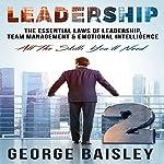 Leadership: The Essential Laws of Leadership, Team Management & Emotional Intelligence | George Baisley