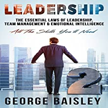 Leadership: The Essential Laws of Leadership, Team Management & Emotional Intelligence Audiobook by George Baisley Narrated by Paul Henry