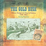 img - for The Gold Rush: Chinese Immigrants Come to America (1848-1882) (Primary Sources of Immigration and Migration in America) book / textbook / text book
