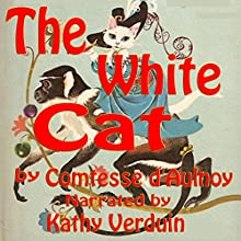 The White Cat (       UNABRIDGED) by Comtesse d'Aulnoy Narrated by Kathy Verduin