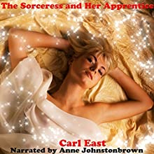 The Sorceress and Her Apprentice: An Erotic Adventure (       UNABRIDGED) by Carl East Narrated by Anne Johnstonbrown