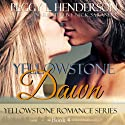 Yellowstone Dawn: Yellowstone Romance Series, Book 4 Audiobook by Peggy L. Henderson Narrated by Nick Sarando