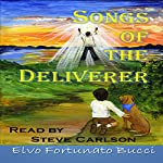 Songs of the Deliverer: A Modern Day Story of Christ | Elvo Fortunato Bucci