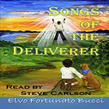 Songs of the Deliverer: A Modern Day Story of Christ (       UNABRIDGED) by Elvo Fortunato Bucci Narrated by Steve Carlson