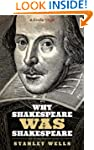Why Shakespeare WAS Shakespeare (Kind...