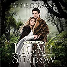 A Tale of Light and Shadow: The Tale of Light and Shadow, Book 1 (       UNABRIDGED) by Jacob Gowans Narrated by Shaun Grindell