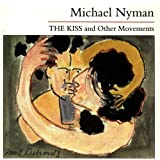 "The Kiss & Other Movementsvon ""Michael Nyman"""