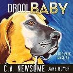 Drool Baby: A Dog Park Mystery: Lia Anderson Dog Park Mysteries, Volume 2   C. A. Newsome