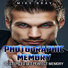 Photographic Memory: 10 Steps to Get Perfect Memory Audiobook by Mike Bray Narrated by Steve Stansell