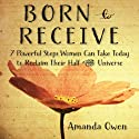 Born to Receive: Seven Powerful Steps Women Can Take Today to Reclaim Their Half of the Universe Audiobook by Amanda Owen Narrated by Karen Saltus