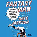 Fantasy Man: A Former NFL Player's Descent into the Brutality of Fantasy Football Audiobook by Nate Jackson Narrated by Nate Jackson