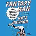 Fantasy Man: A Former NFL Player's Descent into the Brutality of Fantasy Football Hörbuch von Nate Jackson Gesprochen von: Nate Jackson