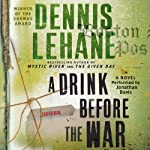 A Drink Before the War (       UNABRIDGED) by Dennis Lehane Narrated by Jonathan Davis