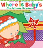 Where Is Babys Christmas Present?: A Lift-the-Flap Book (Karen Katz Lift-the-Flap Books)