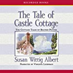 The Tale of Castle Cottage: Cottage Tales of Beatrix Potter, Book 8 (       UNABRIDGED) by Susan Wittig Albert Narrated by Virginia Leishman