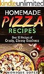 Homemade Pizza Recipes: Over 50 Recip...
