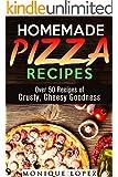 Homemade Pizza Recipes: Over 50 Recipes of Crusty, Cheesy Goodness (Snacks & Savory Bites)