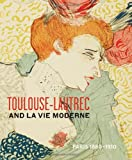 Toulouse- Lautrec and La Vie Moderne: PARIS 1880-1910