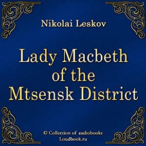 Ledi Makbet Mcenskogo uezda [Lady Macbeth of the Mtsensk District] Audiobook