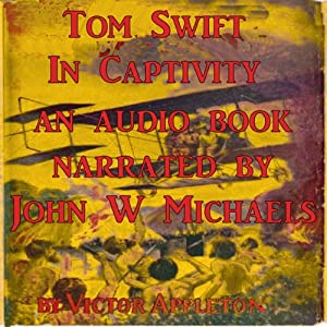 Tom Swift in Captivity: A Daring Escape by Airship | [Victor Appleton]