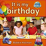 img - for It Is My Birthday (Bobbie Kalman's Leveled Readers: My World: B (Paperback)) book / textbook / text book