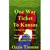 One Way Ticket to Kansas: Caring about Someone with Borderline Personality Disorder and Finding a Healthy You ~ Ozzie Tinman