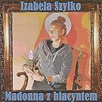Madonna z hiacyntem   Izabela Szylko