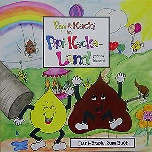 Pipi & Kacki im Pipi-Kacka-Land Hörspiel
