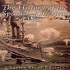 The History of the Spanish-American War Hörbuch von  Charles River Editors Gesprochen von: Scott Clem