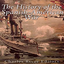 The History of the Spanish-American War Audiobook by  Charles River Editors Narrated by Scott Clem