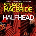Halfhead Audiobook by Stuart B. MacBride Narrated by Angus King