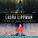I'd Know You Anywhere Audiobook by Laura Lippman Narrated by Linda Emond