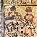 The Ancient Black Hebrews Vol II: The Forensic Proof Simply Explained | Gert Muller
