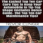 The Easiest Top Ten Car Care Tips to Keep Your Automobile in Tip-Top Shape | Trevor Clinger