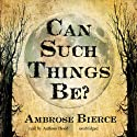 Can Such Things Be? (       UNABRIDGED) by Ambrose Bierce Narrated by Anthony Heald